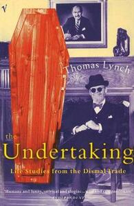 The Undertaking: Life Studies from the Dismal Trade - Thomas Lynch - cover