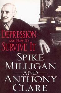 Depression And How To Survive It - Anthony W. Clare,Spike Milligan - cover