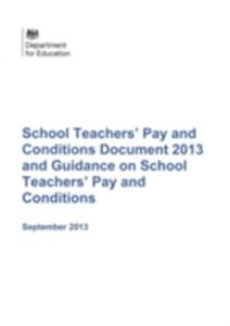 School teachers' pay and conditions document 2013 and guidance on school teachers' pay and conditions - Great Britain: Department for Education - cover