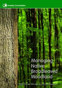 Managing native broadleaved woodland - Ralph Harmer,Great Britain: Forestry Commission,Gary Kerr - cover