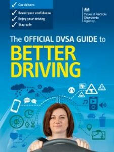 Foto Cover di Official DVSA Guide to Better Driving, Ebook inglese di DVSA The Driver and Vehicle Standards Agency, edito da The Stationery Office Ltd