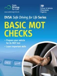 Foto Cover di Basic MOT Checks, Ebook inglese di DVSA The Driver and Vehicle Standards Agency, edito da The Stationery Office Ltd