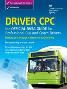 Ebook in inglese Driver CPC - the official DVSA guide for professional bus and coach drivers The Driver and Vehicle Standards Agency, DVSA