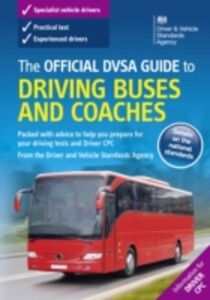 Foto Cover di Official DVSA Guide to Driving Buses and Coaches (9th edition), Ebook inglese di DVSA The Driver and Vehicle Standards Agency, edito da The Stationery Office Ltd
