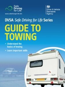 Ebook in inglese Guide to Towing - DVSA Safe Driving for Life Series (epub) The Driver and Vehicle Standards Agency, DVSA