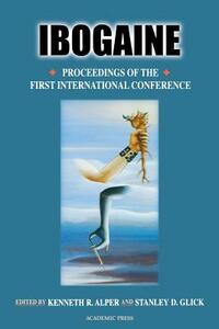 Ibogaine: Proceedings from the First International Conference - Kenneth R. Alper,Geoffrey A. Cordell,Stanley D. Glick - cover