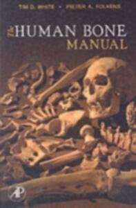 The Human Bone Manual - Tim D. White,Pieter Arend Folkens - cover
