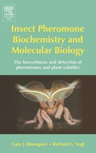 Insect Pheromone Biochemistry and Molecular Biology: The Biosynthesis and Detection of Pheromones and Plant Volatiles - cover