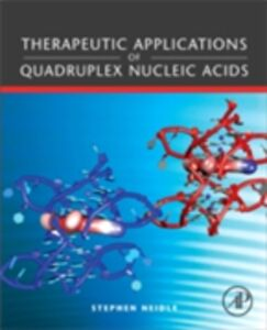 Ebook in inglese Therapeutic Applications of Quadruplex Nucleic Acids Neidle, Stephen