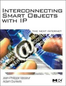 Ebook in inglese Interconnecting Smart Objects with IP Dunkels, Adam , Vasseur, Jean-Philippe