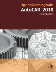 Foto Cover di Up and Running with AutoCAD 2010, Ebook inglese di Elliot Gindis, edito da Elsevier Science