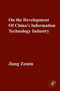 Ebook in inglese ON THE DEVELOPMENT OF CHINA'S INFORMATION TECHNOLOGY INDUSTRY Zemin, Jiang