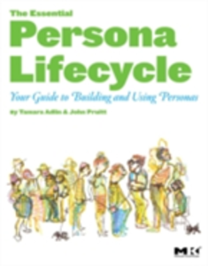 Ebook in inglese Essential Persona Lifecycle: Your Guide to Building and Using Personas Adlin, Tamara , Pruitt, John