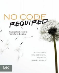 Ebook in inglese No Code Required Cypher, Allen , Dontcheva, Mira , Lau, Tessa , Nichols, Jeffrey