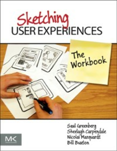 Ebook in inglese Sketching User Experiences: The Workbook Buxton, Bill , Carpendale, Sheelagh , Greenberg, Saul , Marquardt, Nicolai