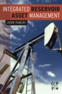 Ebook in inglese Integrated Reservoir Asset Management Fanchi, John
