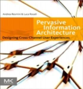 Ebook in inglese Pervasive Information Architecture Resmini, Andrea , Rosati, Luca