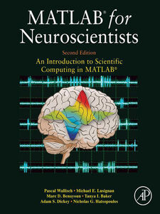 Ebook in inglese MATLAB for Neuroscientists Baker, Tanya I. , Benayoun, Marc D. , Dickey, Adam Seth , Hatsopoulos, Nicholas G.