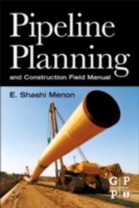 Foto Cover di Pipeline Planning and Construction Field Manual, Ebook inglese di E. Shashi Menon, edito da Elsevier Science