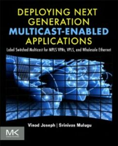 Ebook in inglese Deploying Next Generation Multicast-enabled Applications Joseph, Vinod , Mulugu, Srinivas