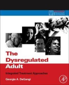 Foto Cover di Dysregulated Adult, Ebook inglese di Georgia A. DeGangi, edito da Elsevier Science