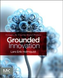 Ebook in inglese Grounded Innovation Holmquist, Lars Erik