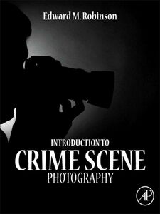 Foto Cover di Introduction to Crime Scene Photography, Ebook inglese di Edward M. Robinson, edito da Elsevier Science