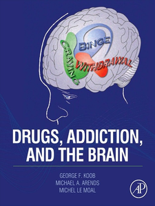 Ebook in inglese Drugs, Addiction, and the Brain Arends, Michael A. , Koob, George F. , Moal, Michel Le