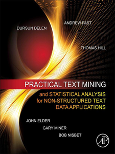 Ebook in inglese Practical Text Mining and Statistical Analysis for Non-structured Text Data Applications Delen, Dursun , Elder, John , Fast, Andrew , Hill, Thomas