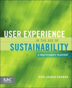 Foto Cover di User Experience in the Age of Sustainability, Ebook inglese di Kem-Laurin Kramer, edito da Elsevier Science