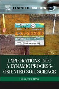 Foto Cover di Explorations into a Dynamic Process-Oriented Soil Science, Ebook inglese di Douglas S Frink, edito da Elsevier Science