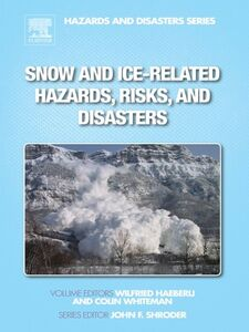 Foto Cover di Snow and Ice-Related Hazards, Risks, and Disasters, Ebook inglese di Colin Whiteman,Wilfried Haeberli, edito da Elsevier Science