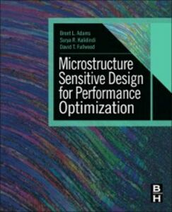 Ebook in inglese Microstructure Sensitive Design for Performance Optimization Adams, Brent L. , Fullwood, David T. , Kalidindi, Surya R.