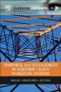 Ebook in inglese Temporal QOS Management in Scientific Cloud Workflow Systems Chen, Jinjun , Liu, Xiao , Yang, Yun