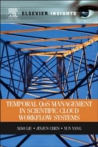 Ebook in inglese Temporal QOS Management in Scientific Cloud Workflow Systems Chen, Jinjun , Liu, Xiao , Yang, Yun