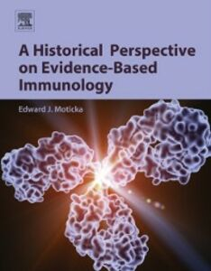 Foto Cover di Historical Perspective on Evidence-Based Immunology, Ebook inglese di Edward J. Moticka, edito da Elsevier Science