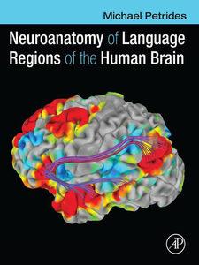 Foto Cover di Neuroanatomy of Language Regions of the Human Brain, Ebook inglese di Michael Petrides, edito da Elsevier Science