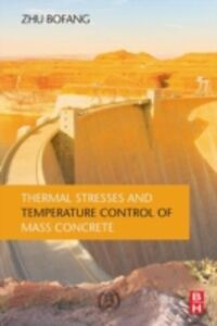 Ebook in inglese Thermal Stresses and Temperature Control of Mass Concrete Bofang, Zhu