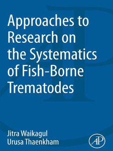 Ebook in inglese Approaches to Research on the Systematics of Fish-Borne Trematodes Thaekham, Urusa , Waikagul, Jitra