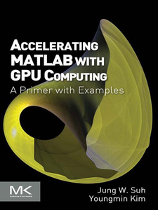 Ebook in inglese Accelerating MATLAB with GPU Computing Kim, Youngmin , Suh, Jung W.