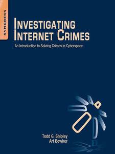 Foto Cover di Investigating Internet Crimes, Ebook inglese di Art Bowker,Todd G. Shipley, edito da Elsevier Science