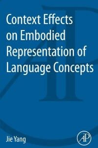 Foto Cover di Context Effects on Embodied Representation of Language Concepts, Ebook inglese di Jie Yang, edito da Elsevier Science