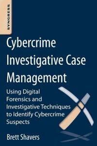 Foto Cover di Cybercrime Investigative Case Management, Ebook inglese di Brett Shavers, edito da Elsevier Science