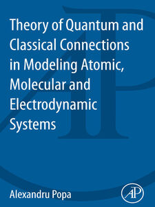 Ebook in inglese Theory of Quantum and Classical Connections In Modeling Atomic, Molecular and Electrodynamical Systems Popa, Alexandru