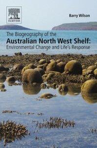 Foto Cover di Biogeography of the Australian North West Shelf, Ebook inglese di Barry Wilson, edito da Elsevier Science
