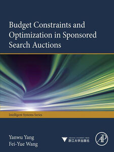 Foto Cover di Budget Constraints and Optimization in Sponsored Search Auctions, Ebook inglese di Feiyue Wang,Yanwu Yang, edito da Elsevier Science