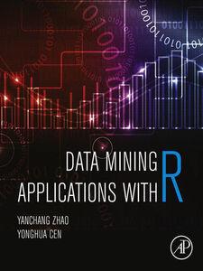Foto Cover di Data Mining Applications with R, Ebook inglese di Yonghua Cen,Yanchang Zhao, edito da Elsevier Science