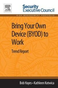 Ebook in inglese Bring Your Own Device (BYOD) to Work Hayes, Bob , Kotwica, Kathleen