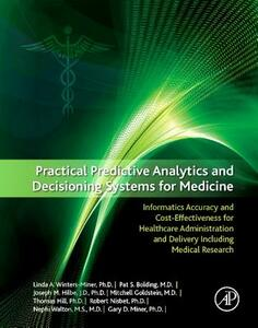 Practical Predictive Analytics and Decisioning Systems for Medicine: Informatics Accuracy and Cost-Effectiveness for Healthcare Administration and Delivery Including Medical Research - Linda Miner,Pat Bolding,Joseph M. Hilbe - cover
