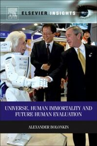Ebook in inglese Universe, Human Immortality and Future Human Evaluation Bolonkin, Alexander